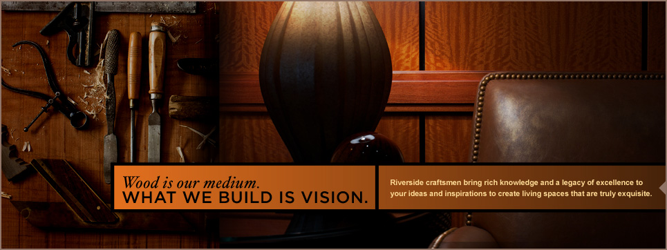 Wood is our medium. What we build is vision.